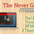 Never Grow Old Fitness Program
