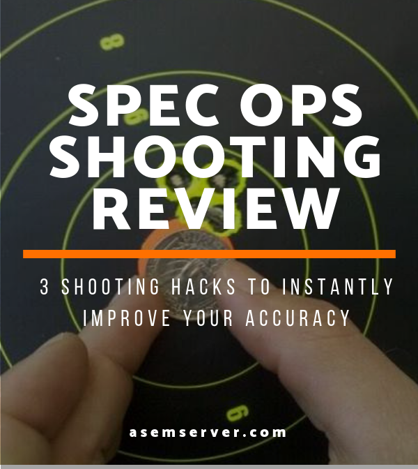 Spec Ops Shooting Review: 3 Shooting Hacks To Instantly Improve Your Accuracy