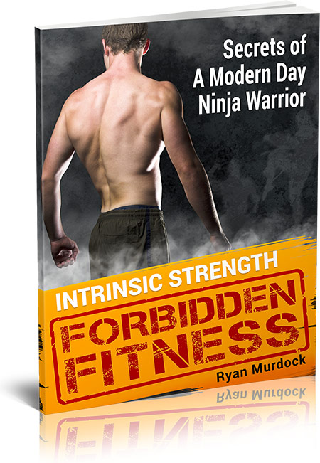 Forbidden Fitness Secrets Of A Modern Day Ninja Warrior
