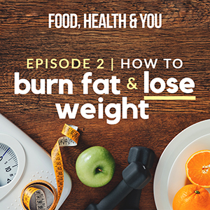 Episode 2 (How To Burn Fat and Lose Weight)