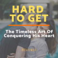 Hard To Get Program Review - The Timeless Art Of Conquering His Heart