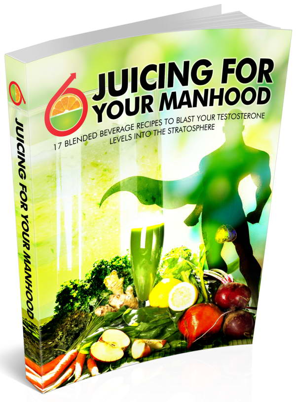 Juicing For Your Manhood: Increase Testosterone With